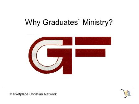 Why Graduates' Ministry? Marketplace Christian Network.