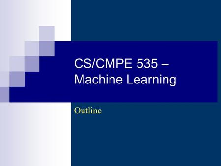 CS/CMPE 535 – Machine Learning Outline. CS 535 - Machine Learning (Wi 2007-2008) - Asim LUMS2 Description A course on the fundamentals of machine.