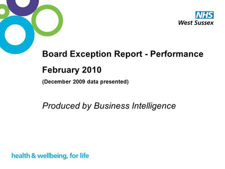 1 Board Exception Report - Performance February 2010 (December 2009 data presented) Produced by Business Intelligence.