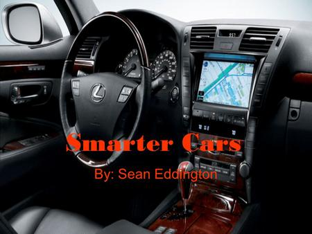 Smarter Cars By: Sean Eddington. Evolution of cars 1923-Power windshield wipers became standard and radio's were offered as accessories 1946- First powered.