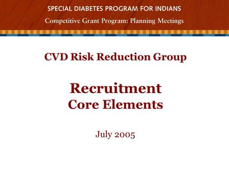 CVD Risk Reduction Group Recruitment Core Elements July 2005.