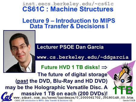 CS61C L09 Introduction to MIPS: Data Transfer & Decisions I (1) Garcia © UCB Lecturer PSOE Dan Garcia www.cs.berkeley.edu/~ddgarcia inst.eecs.berkeley.edu/~cs61c.