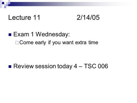 Lecture 112/14/05 Exam 1 Wednesday:  Come early if you want extra time Review session today 4 – TSC 006.