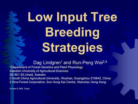 Low Input Tree Breeding Strategies Dag Lindgren 1 and Run-Peng Wei 2,3 1Department of Forest Genetics and Plant Physiology Swedish University of Agricultural.
