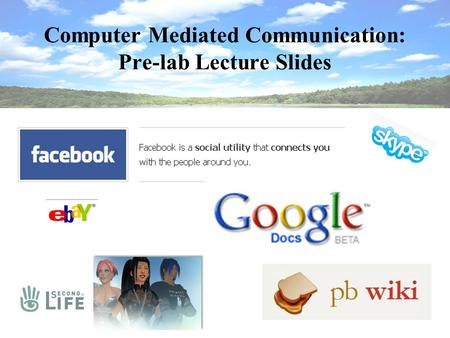 Computer Mediated Communication: Pre-lab Lecture Slides.