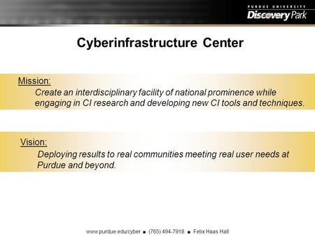 Cyberinfrastructure Center www.purdue.edu/cyber ■ (765) 494-7918 ■ Felix Haas Hall Mission: Create an interdisciplinary facility of national prominence.