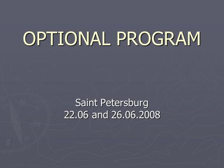 OPTIONAL PROGRAM Saint Petersburg 22.06 and 26.06.2008.