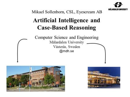Artificial Intelligence and Case-Based Reasoning Computer Science and Engineering Mälardalen University Västerås, Mikael Sollenborn, CSL,