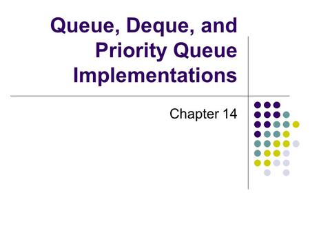 Queue, Deque, and Priority Queue Implementations Chapter 14.