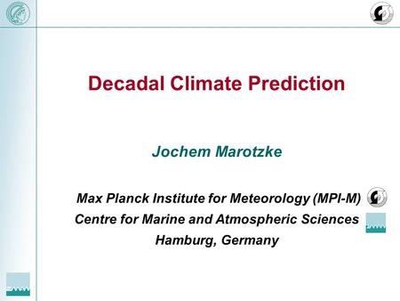 Decadal Climate Prediction Jochem Marotzke Max Planck Institute for Meteorology (MPI-M) Centre for Marine and Atmospheric Sciences Hamburg, Germany.
