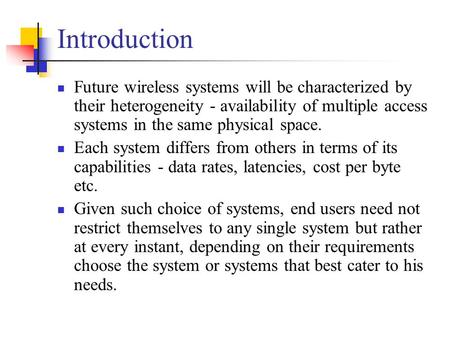 Introduction Future wireless systems will be characterized by their heterogeneity - availability of multiple access systems in the same physical space.