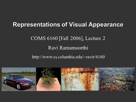 Representations of Visual Appearance COMS 6160 [Fall 2006], Lecture 2 Ravi Ramamoorthi