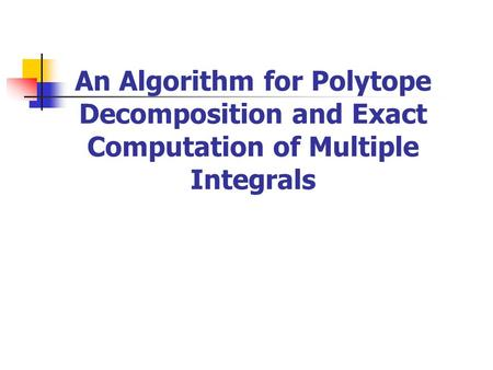 An Algorithm for Polytope Decomposition and Exact Computation of Multiple Integrals.