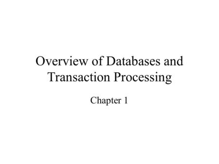 Overview of Databases and Transaction Processing Chapter 1.