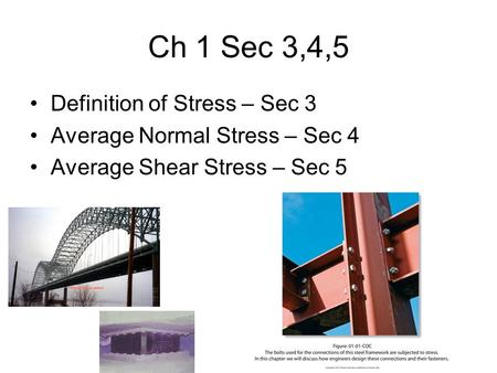 Ch 1 Sec 3,4,5 Definition of Stress – Sec 3 Average Normal Stress – Sec 4 Average Shear Stress – Sec 5.