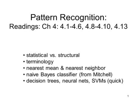 Pattern Recognition: Readings: Ch 4: , , 4.13