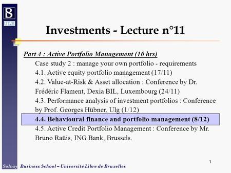1 Solvay Business School – Université Libre de Bruxelles 1 Investments - Lecture n°11 Part 4 : Active Portfolio Management (10 hrs) Case study 2 : manage.