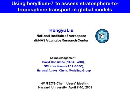 Using beryllium-7 to assess stratosphere-to- troposphere transport in global models 4 th GEOS-Chem Users' Meeting Harvard University, April 7-10, 2009.