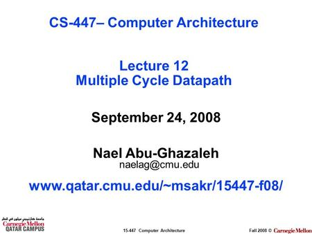 15-447 Computer ArchitectureFall 2008 © September 24, 2008 Nael Abu-Ghazaleh  CS-447– Computer Architecture.