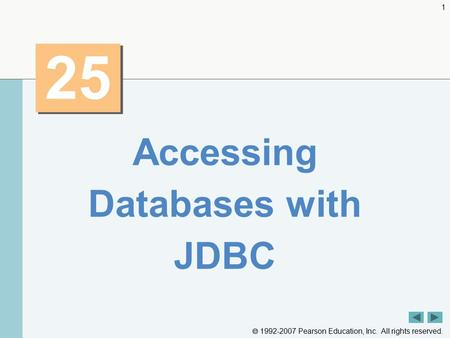  1992-2007 Pearson Education, Inc. All rights reserved. 1 25 Accessing Databases with JDBC.