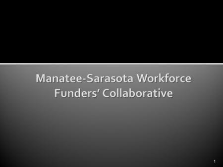 1. The Manatee Sarasota Workforce Funders' Collaborative (MSWFC) is dedicated to moving low-wage workers into higher-paying jobs while providing employers.
