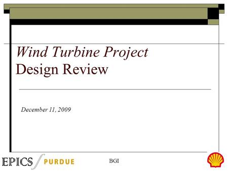 Click to edit Master subtitle style December 11, 2009 Wind Turbine Project Design Review BGI.