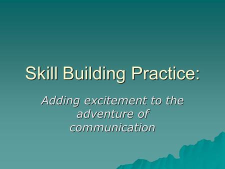 Skill Building Practice: Adding excitement to the adventure of communication.