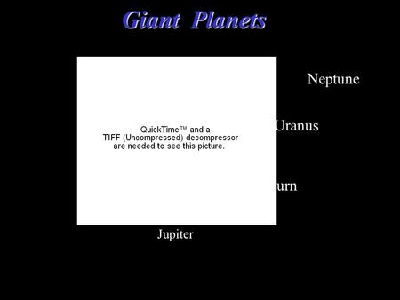 © 2005 Pearson Education Inc., publishing as Addison-Wesley Giant Planets Jupiter Saturn Uranus Neptune.