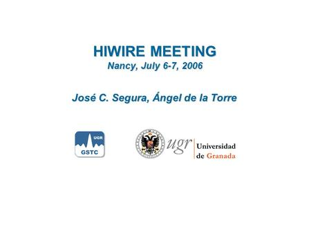 HIWIRE MEETING Nancy, July 6-7, 2006 José C. Segura, Ángel de la Torre.