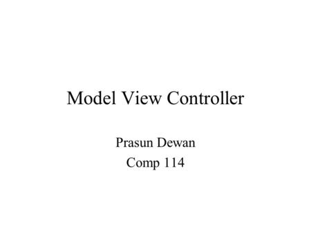 Model View Controller Prasun Dewan Comp 114. Model View Controller Pattern Issue –How to create user-interface objects like object editor Model-View-Controller.