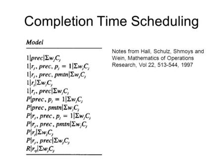 Completion Time Scheduling Notes from Hall, Schulz, Shmoys and Wein, Mathematics of Operations Research, Vol 22, 513-544, 1997.