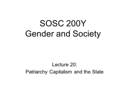 SOSC 200Y Gender and Society Lecture 20: Patriarchy Capitalism and the State.
