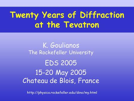 K. Goulianos The Rockefeller University EDS 2005 15-20 May 2005 Chateau de Blois, France Twenty Years of Diffraction at the Tevatron