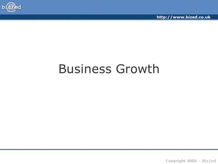 Copyright 2006 – Biz/ed Business Growth.