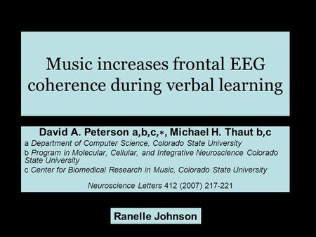 Music increases frontal EEG coherence during verbal learning David A. Peterson a,b,c, ∗, Michael H. Thaut b,c a Department of Computer Science, Colorado.
