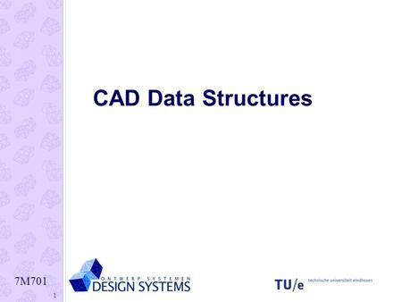 7M701 1 CAD Data Structures. 7M701 2 Modern System Implementation Object oriented, defining both data and functions of the object. Advantage: object class.