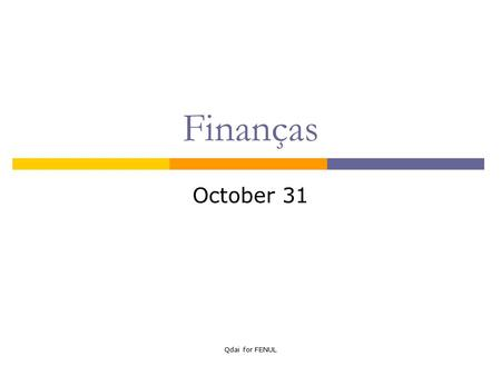 Qdai for FENUL Finanças October 31. Qdai for FENUL Topics covered  Expected return  Variance, standard deviation  Covariance  Correlation  Portfolio: