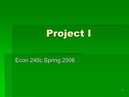 1 Project I Econ 240c Spring 2006. 2 Issues  Parsimonious models  2006: March or April 9.3 wks or 8.9 wks  Trend  Residual seasonality  Forecasts: