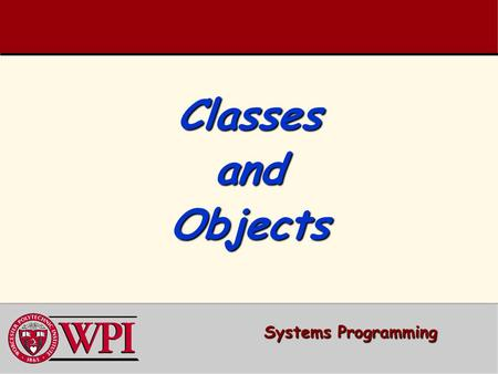 Classes and Objects Systems Programming. Systems Programming: Classes and Objects 2 Classes and Objects   Class Definitions and Objects   Member functions.