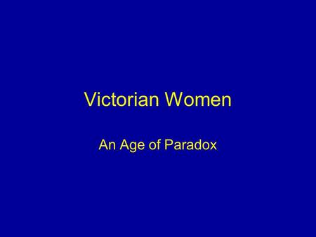 Victorian Women An Age of Paradox. Legal Status Married women subordinate Matrimonial Causes Act (1857) –Divorce through courts instead of Parliament.