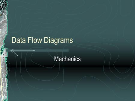 Data Flow Diagrams Mechanics.
