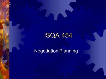 "ISQA 454 Negotiation Planning. Abraham Lincoln  ""When I am getting ready to reason with a man, I spend one-third of my time thinking about myself and."