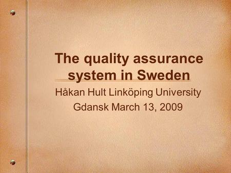 The quality assurance system in Sweden Håkan Hult Linköping University Gdansk March 13, 2009.