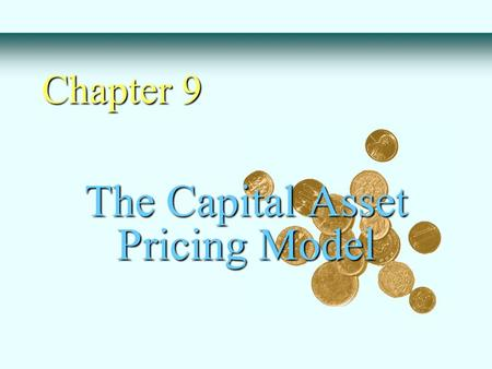 The Capital Asset Pricing Model Chapter 9. Equilibrium model that underlies all modern financial theory Derived using principles of diversification with.