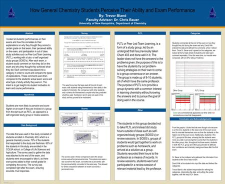 TEMPLATE DESIGN © 2008 www.PosterPresentations.com How General Chemistry Students Perceive Their Ability and Exam Performance By: Trevor Bland Faculty.