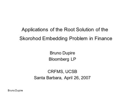 Bruno Dupire Bloomberg LP CRFMS, UCSB Santa Barbara, April 26, 2007