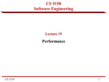 CS 5150 1 CS 5150 Software Engineering Lecture 19 Performance.