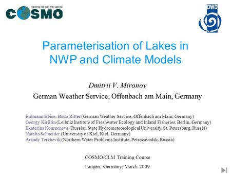Parameterisation of Lakes in NWP and Climate Models COSMO/CLM Training Course Langen, Germany, March 2009 Erdmann Heise, Bodo Ritter (German Weather Service,