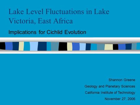 Lake Level Fluctuations in Lake Victoria, East Africa Implications for Cichlid Evolution Shannon Greene Geology and Planetary Sciences California Institute.