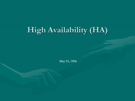 High Availability (HA) May 03, 2006. Motivation  New Technology  The opportunity to create a cluster  Exploring with Linux Operating system.